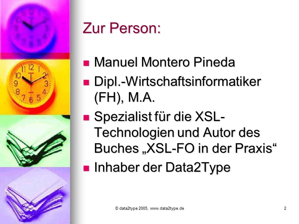 © data2type 2005, www.data2type.de2 Zur Person: Manuel Montero Pineda Manuel Montero Pineda Dipl.-Wirtschaftsinformatiker (FH), M.A.