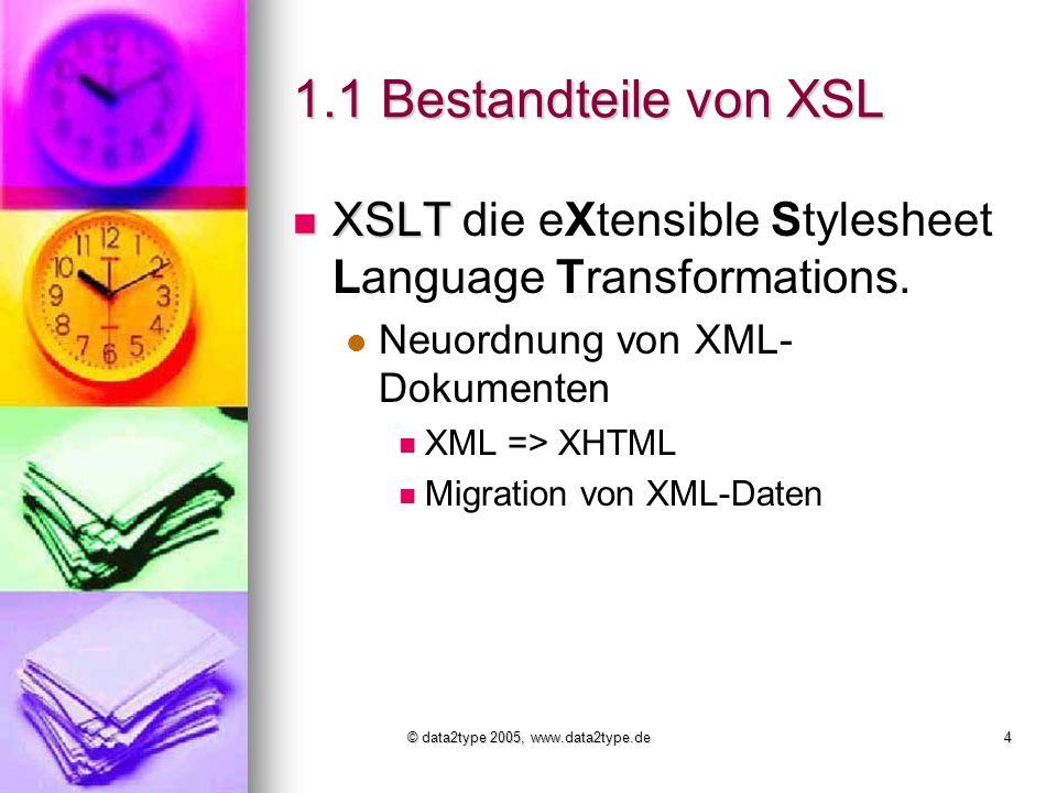 © data2type 2005, www.data2type.de4 1.1 Bestandteile von XSL XSLT XSLT die eXtensible Stylesheet Language Transformations.