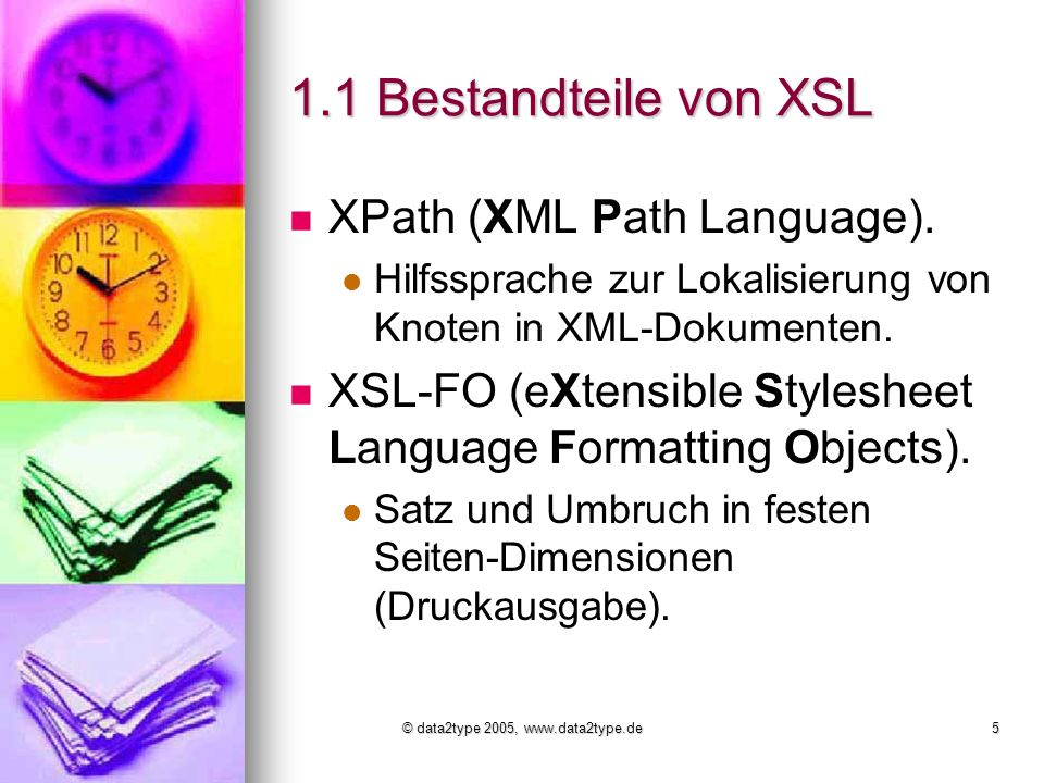 © data2type 2005, www.data2type.de5 1.1 Bestandteile von XSL XPath (XML Path Language).