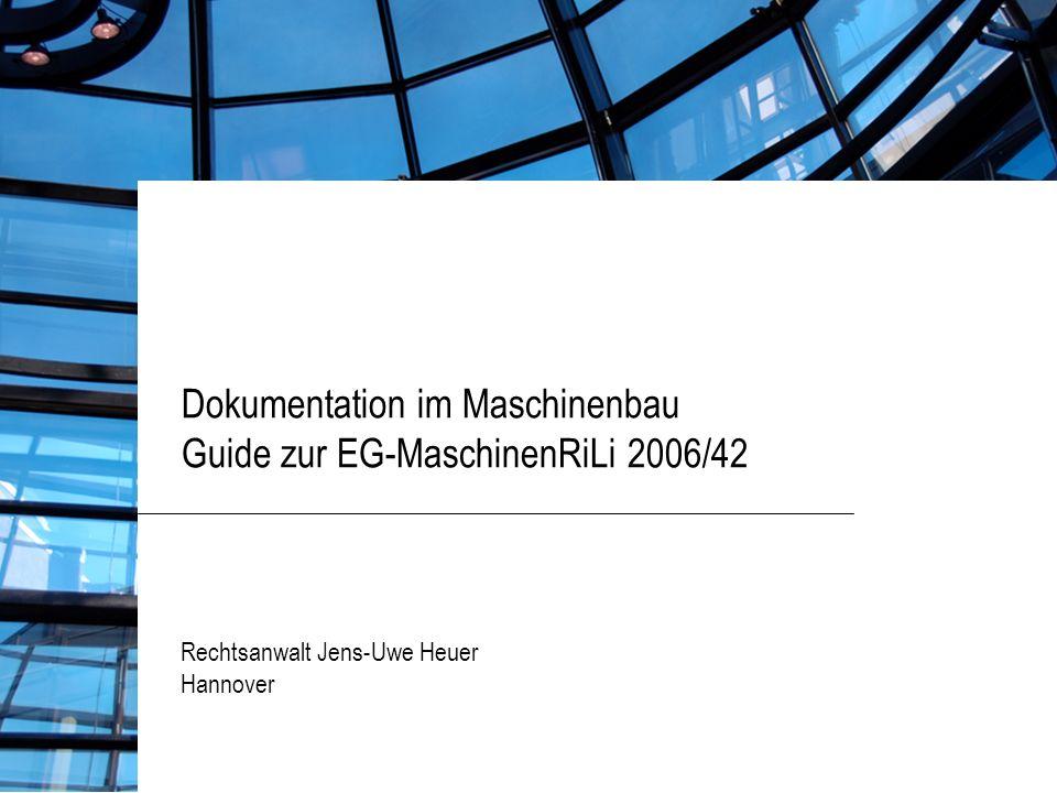 Dokumentation im Maschinenbau Guide zur EG-MaschinenRiLi 2006/42 Rechtsanwalt Jens-Uwe Heuer Hannover