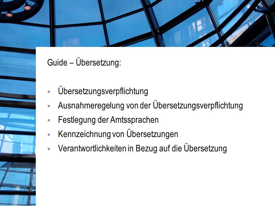 Guide – Übersetzung: Übersetzungsverpflichtung Ausnahmeregelung von der Übersetzungsverpflichtung Festlegung der Amtssprachen Kennzeichnung von Übersetzungen Verantwortlichkeiten in Bezug auf die Übersetzung