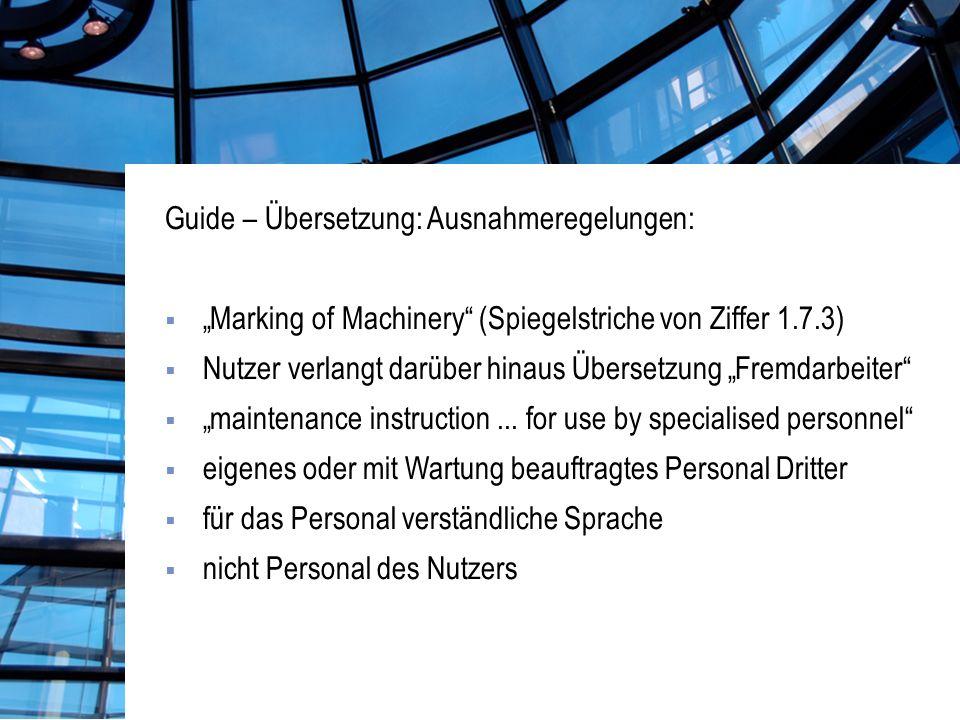 Guide – Übersetzung: Ausnahmeregelungen: Marking of Machinery (Spiegelstriche von Ziffer 1.7.3) Nutzer verlangt darüber hinaus Übersetzung Fremdarbeiter maintenance instruction...