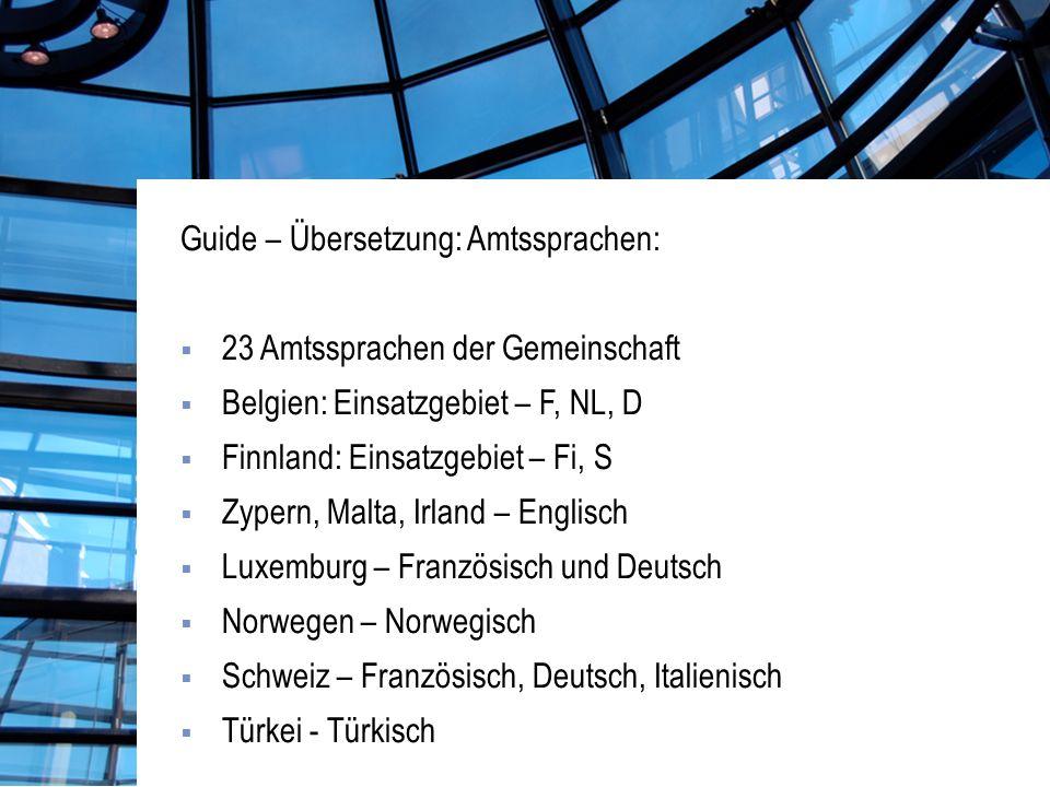 Guide – Übersetzung: Amtssprachen: 23 Amtssprachen der Gemeinschaft Belgien: Einsatzgebiet – F, NL, D Finnland: Einsatzgebiet – Fi, S Zypern, Malta, Irland – Englisch Luxemburg – Französisch und Deutsch Norwegen – Norwegisch Schweiz – Französisch, Deutsch, Italienisch Türkei - Türkisch