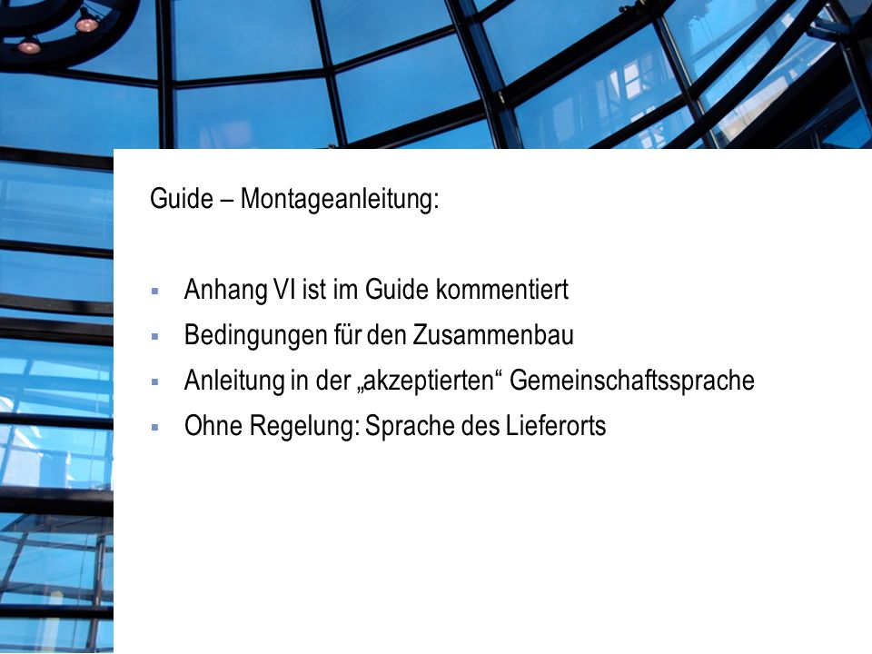 Guide – Montageanleitung: Anhang VI ist im Guide kommentiert Bedingungen für den Zusammenbau Anleitung in der akzeptierten Gemeinschaftssprache Ohne Regelung: Sprache des Lieferorts