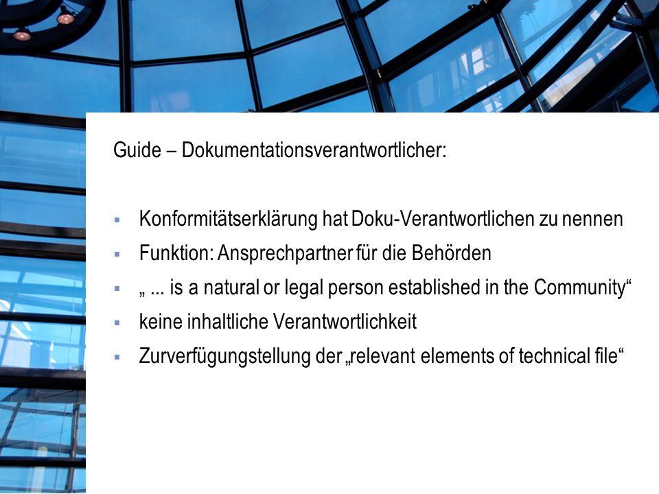 Guide – Dokumentationsverantwortlicher: Konformitätserklärung hat Doku-Verantwortlichen zu nennen Funktion: Ansprechpartner für die Behörden...