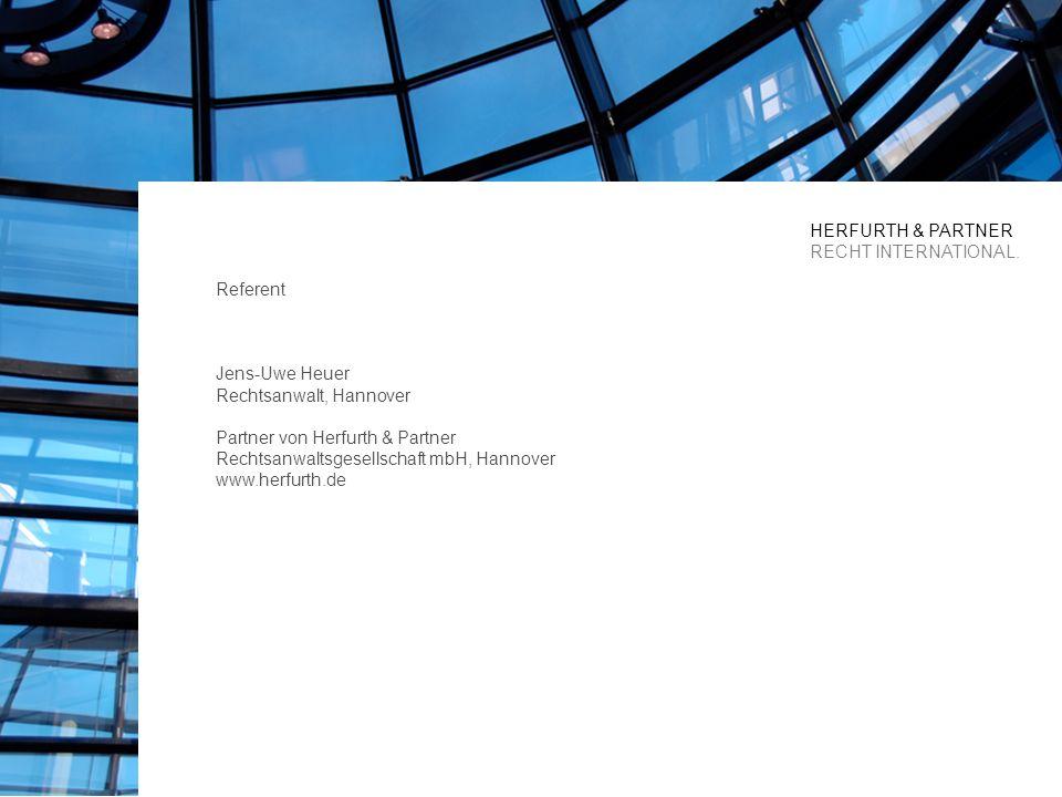 Referent Jens-Uwe Heuer Rechtsanwalt, Hannover Partner von Herfurth & Partner Rechtsanwaltsgesellschaft mbH, Hannover www.herfurth.de HERFURTH & PARTNER RECHT INTERNATIONAL.