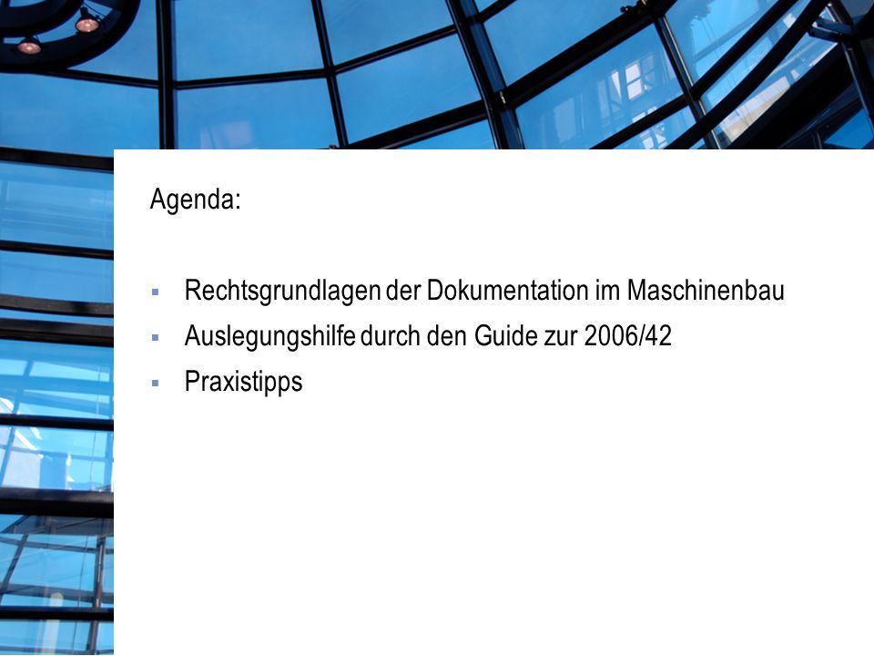 Agenda: Rechtsgrundlagen der Dokumentation im Maschinenbau Auslegungshilfe durch den Guide zur 2006/42 Praxistipps