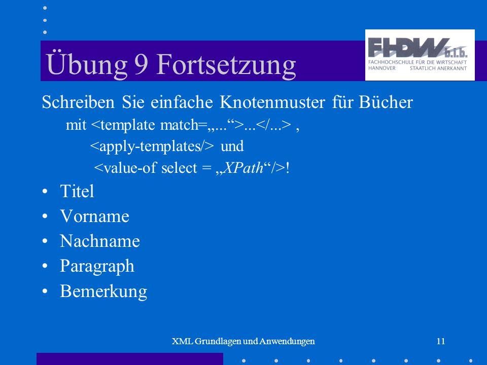 XML Grundlagen und Anwendungen11 Übung 9 Fortsetzung Schreiben Sie einfache Knotenmuster für Bücher mit..., und .