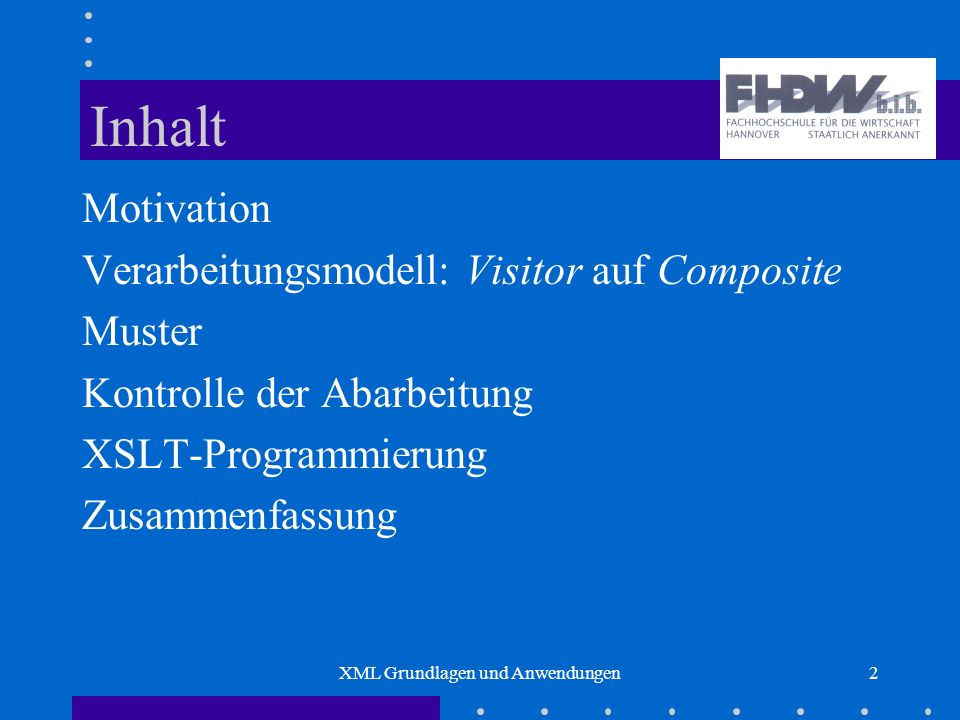 XML Grundlagen und Anwendungen3 Motivation XML-Sprachen sind Kommunikationsprotokolle Sender/Empfänger müssen Informationen verarbeiten Verarbeitung ist –Selektion –Rekombination –Anwenden spezifischer Interpretationsfunktionen Die ersten beiden Punkte sind Sprachtransformationen XSLT: Standard zur Formulierung von Übersetzungen