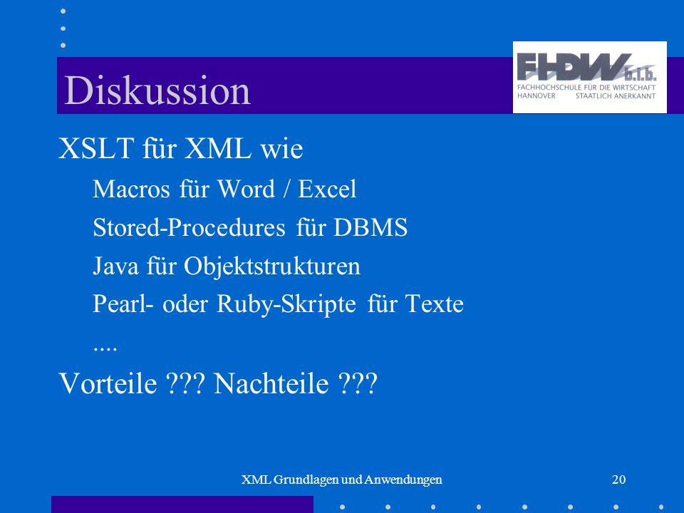 XML Grundlagen und Anwendungen20 Diskussion XSLT für XML wie Macros für Word / Excel Stored-Procedures für DBMS Java für Objektstrukturen Pearl- oder Ruby-Skripte für Texte....