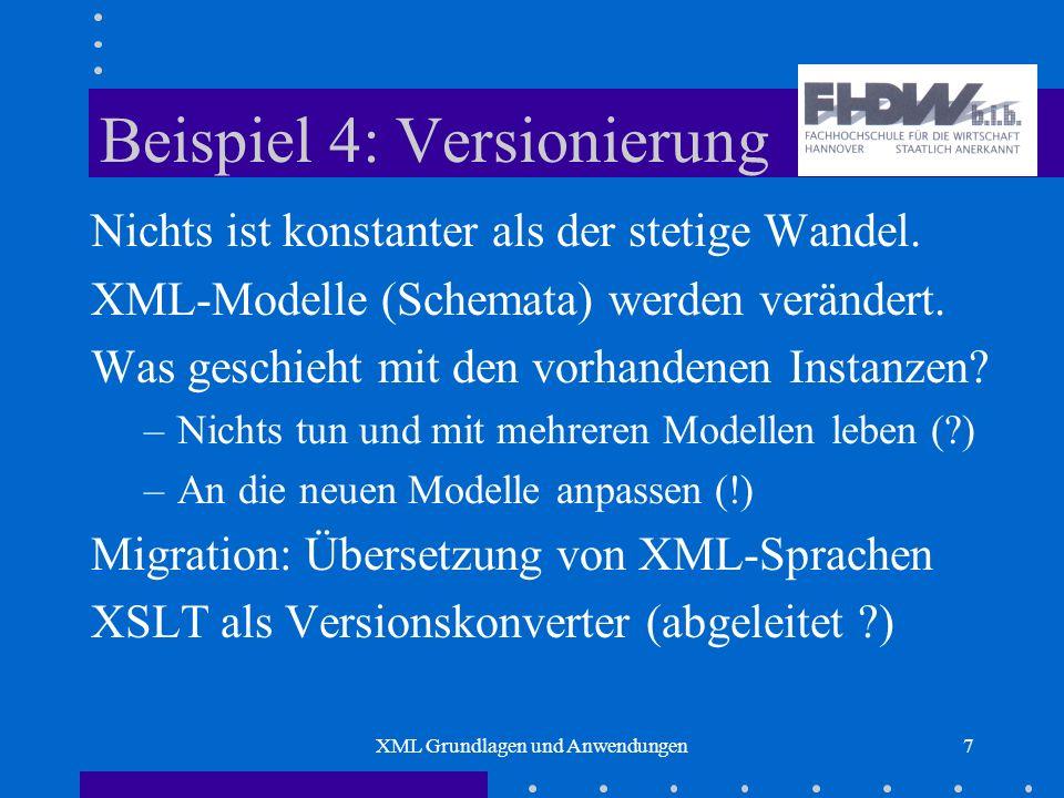 XML Grundlagen und Anwendungen7 Beispiel 4: Versionierung Nichts ist konstanter als der stetige Wandel.