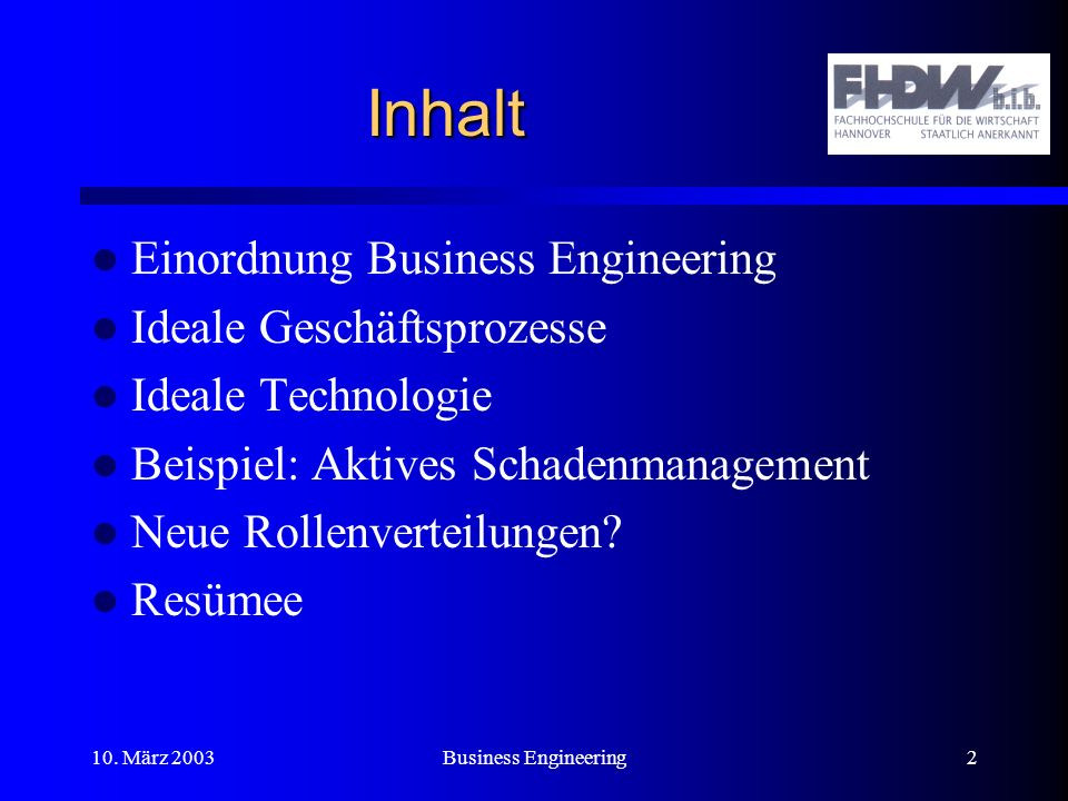 10. März 2003Business Engineering2 Inhalt Einordnung Business Engineering Ideale Geschäftsprozesse Ideale Technologie Beispiel: Aktives Schadenmanagem