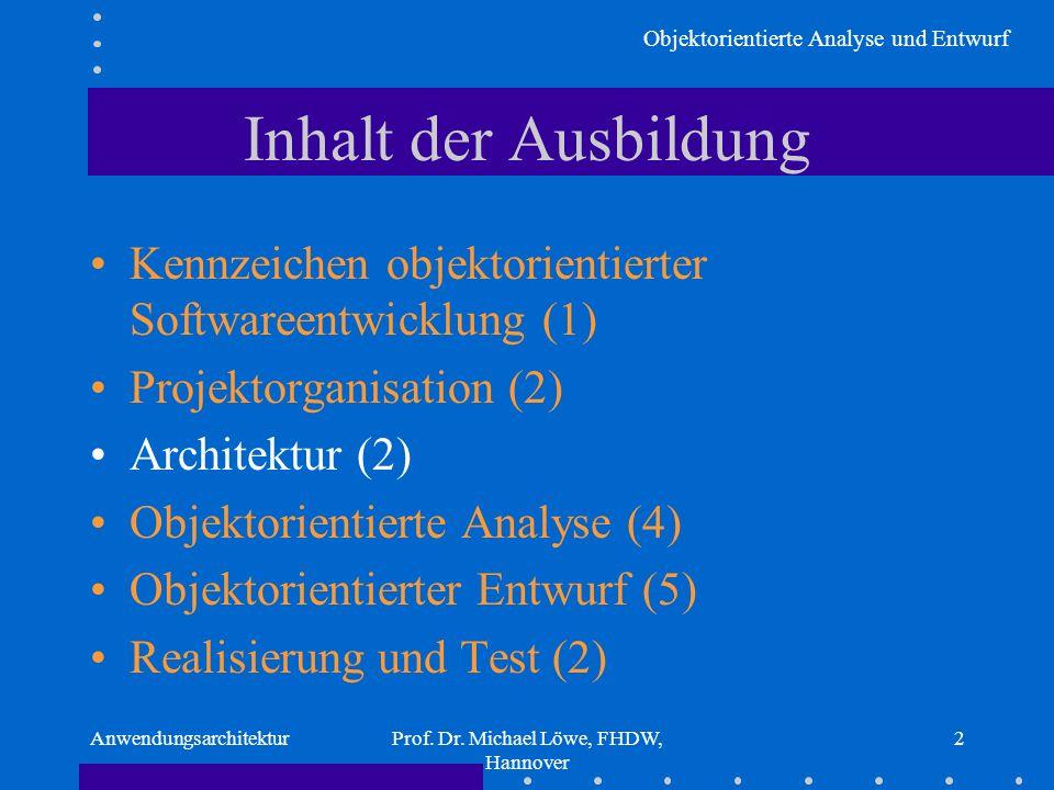 Objektorientierte Analyse und Entwurf AnwendungsarchitekturProf. Dr. Michael Löwe, FHDW, Hannover 2 Inhalt der Ausbildung Kennzeichen objektorientiert