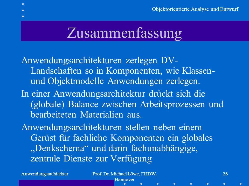 Objektorientierte Analyse und Entwurf AnwendungsarchitekturProf. Dr. Michael Löwe, FHDW, Hannover 28 Zusammenfassung Anwendungsarchitekturen zerlegen