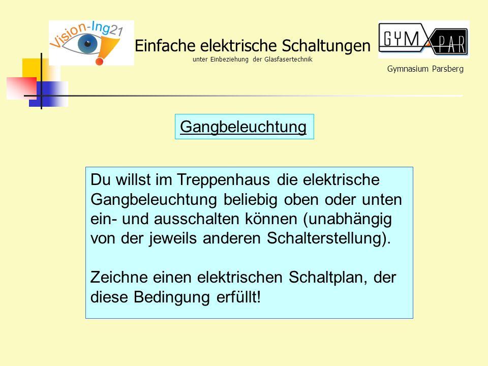 Gymnasium Parsberg Einfache elektrische Schaltungen unter Einbeziehung der Glasfasertechnik Gangbeleuchtung Du willst im Treppenhaus die elektrische G