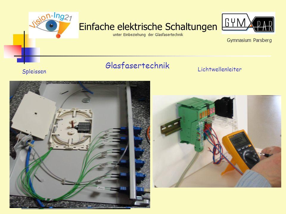Gymnasium Parsberg Einfache elektrische Schaltungen unter Einbeziehung der Glasfasertechnik Glasfasertechnik Spleissen Lichtwellenleiter