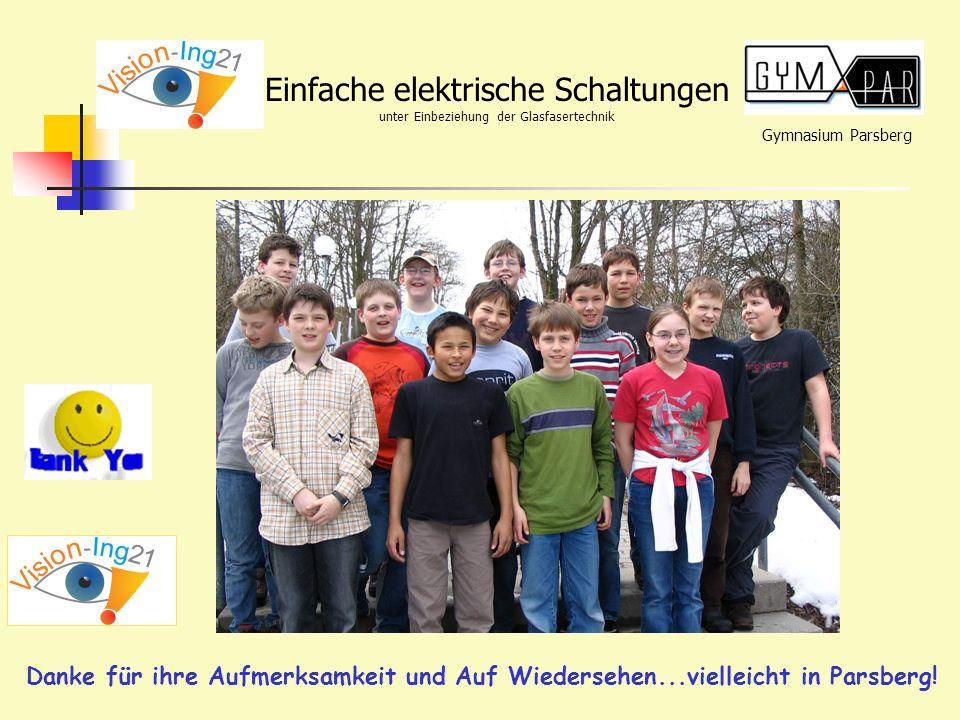 Gymnasium Parsberg Einfache elektrische Schaltungen unter Einbeziehung der Glasfasertechnik Danke für ihre Aufmerksamkeit und Auf Wiedersehen...vielle