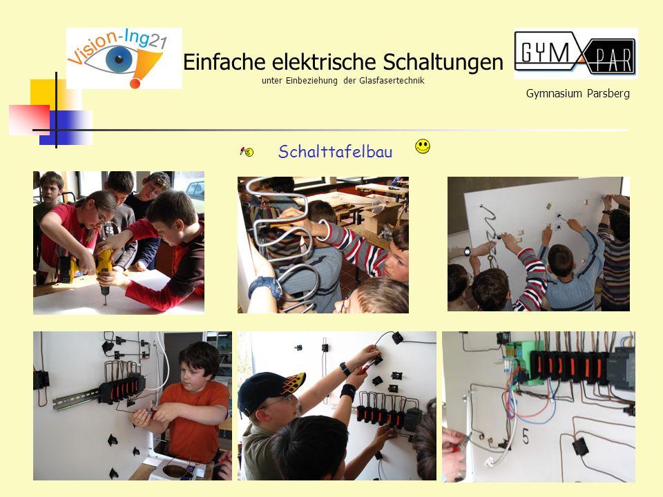 Gymnasium Parsberg Einfache elektrische Schaltungen unter Einbeziehung der Glasfasertechnik Schalttafelbau