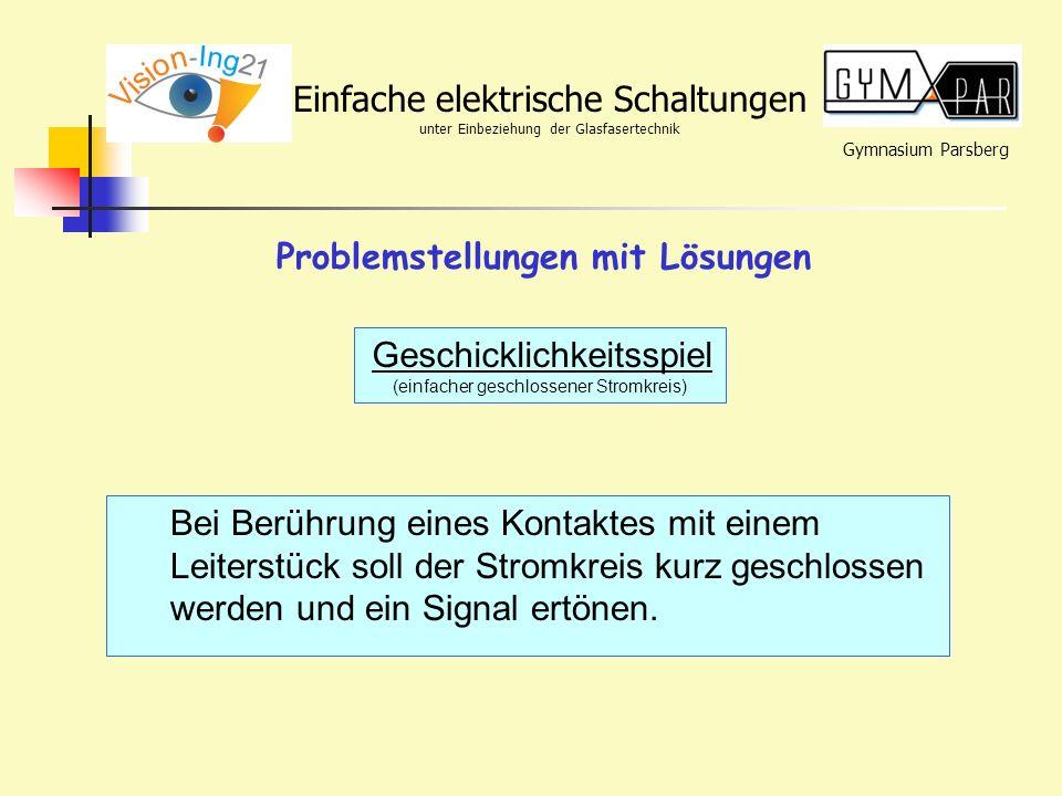 Gymnasium Parsberg Einfache elektrische Schaltungen unter Einbeziehung der Glasfasertechnik Geschicklichkeitsspiel (einfacher geschlossener Stromkreis