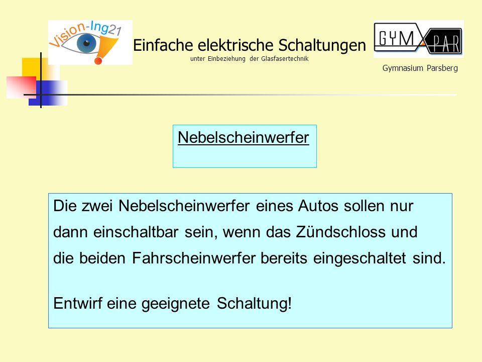 Gymnasium Parsberg Einfache elektrische Schaltungen unter Einbeziehung der Glasfasertechnik Nebelscheinwerfer Die zwei Nebelscheinwerfer eines Autos s