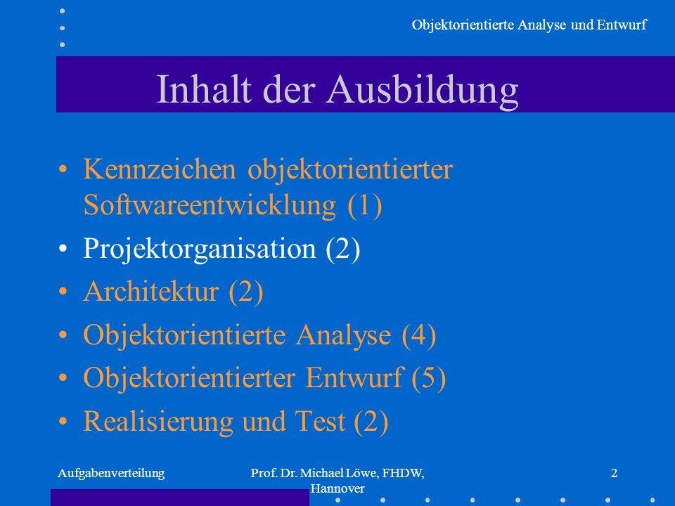 Objektorientierte Analyse und Entwurf AufgabenverteilungProf. Dr. Michael Löwe, FHDW, Hannover 2 Inhalt der Ausbildung Kennzeichen objektorientierter