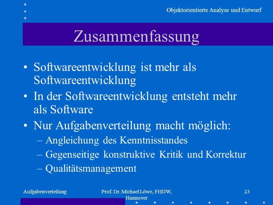 Objektorientierte Analyse und Entwurf AufgabenverteilungProf. Dr. Michael Löwe, FHDW, Hannover 23 Zusammenfassung Softwareentwicklung ist mehr als Sof