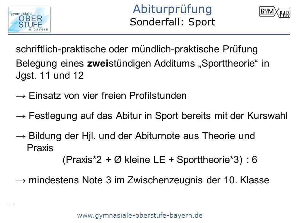 www.gymnasiale-oberstufe-bayern.de Abiturprüfung Sonderfall: Sport schriftlich-praktische oder mündlich-praktische Prüfung Belegung eines zweistündige