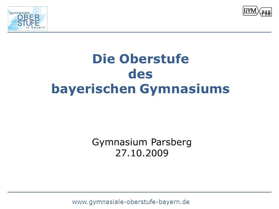 Die Oberstufe des bayerischen Gymnasiums Gymnasium Parsberg 27.10.2009