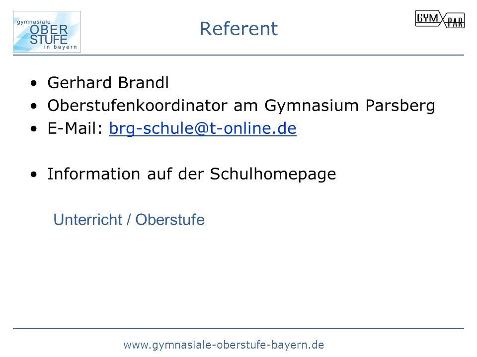 www.gymnasiale-oberstufe-bayern.de Referent Gerhard Brandl Oberstufenkoordinator am Gymnasium Parsberg E-Mail: brg-schule@t-online.debrg-schule@t-onli