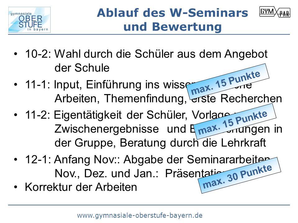 www.gymnasiale-oberstufe-bayern.de Ablauf des W-Seminars und Bewertung 10-2: Wahl durch die Schüler aus dem Angebot der Schule 11-1: Input, Einführung