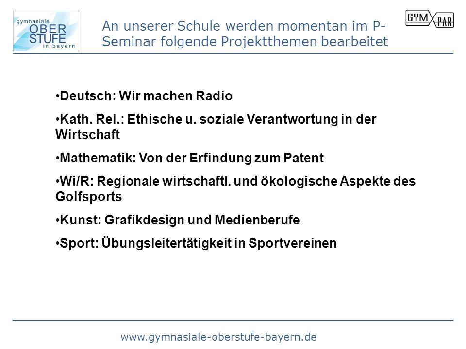 www.gymnasiale-oberstufe-bayern.de An unserer Schule werden momentan im P- Seminar folgende Projektthemen bearbeitet Deutsch: Wir machen Radio Kath. R