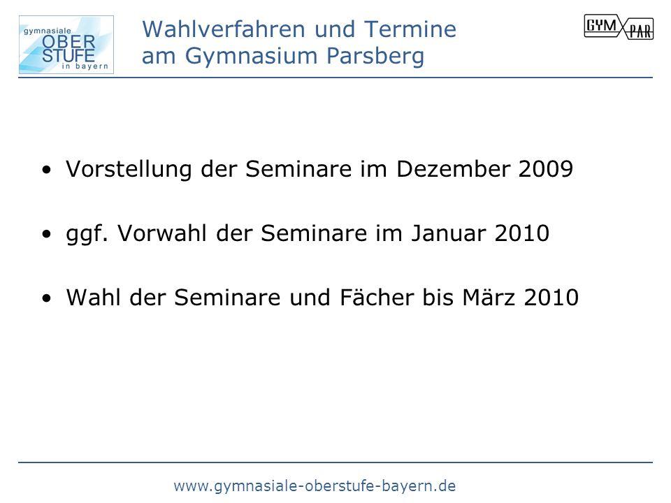 www.gymnasiale-oberstufe-bayern.de Wahlverfahren und Termine am Gymnasium Parsberg Vorstellung der Seminare im Dezember 2009 ggf. Vorwahl der Seminare