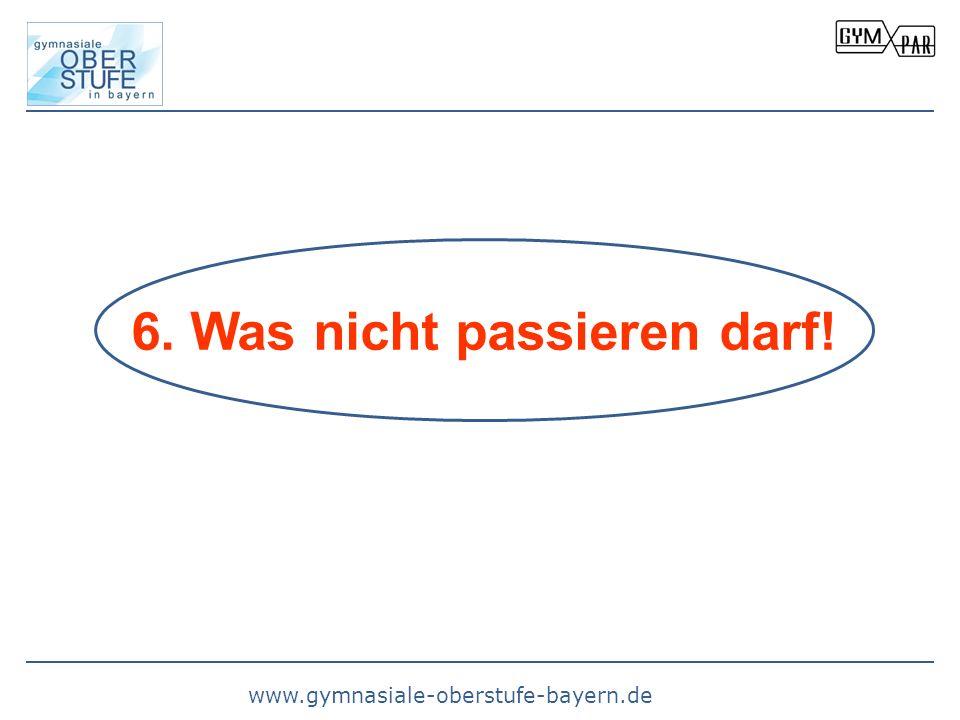 www.gymnasiale-oberstufe-bayern.de 6. Was nicht passieren darf!