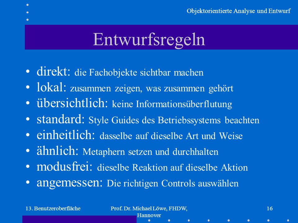 Objektorientierte Analyse und Entwurf 13. BenutzeroberflächeProf. Dr. Michael Löwe, FHDW, Hannover 16 Entwurfsregeln direkt: die Fachobjekte sichtbar