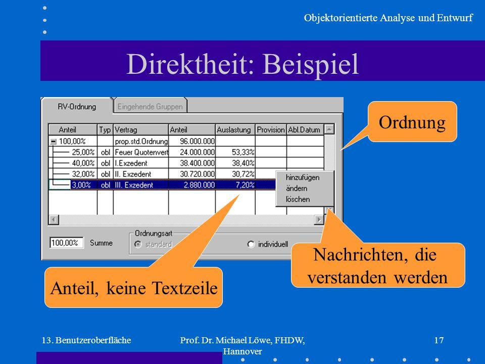 Objektorientierte Analyse und Entwurf 13. BenutzeroberflächeProf. Dr. Michael Löwe, FHDW, Hannover 17 Direktheit: Beispiel Anteil, keine Textzeile Nac