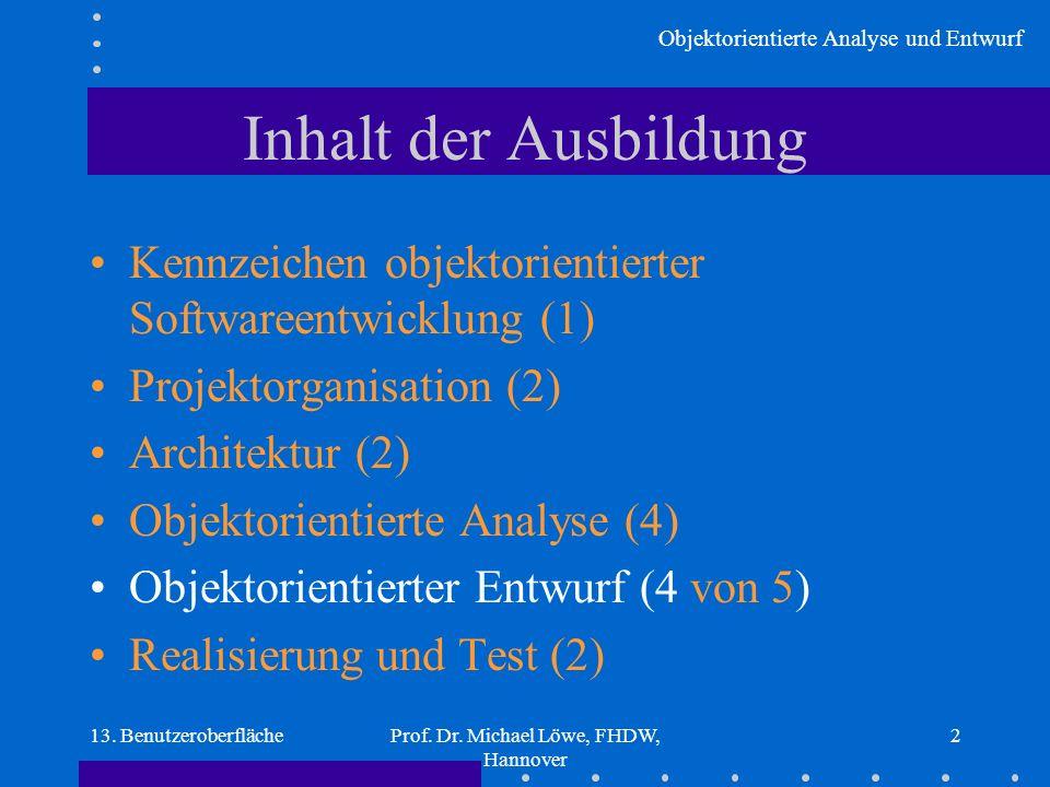 Objektorientierte Analyse und Entwurf 13. BenutzeroberflächeProf. Dr. Michael Löwe, FHDW, Hannover 2 Inhalt der Ausbildung Kennzeichen objektorientier
