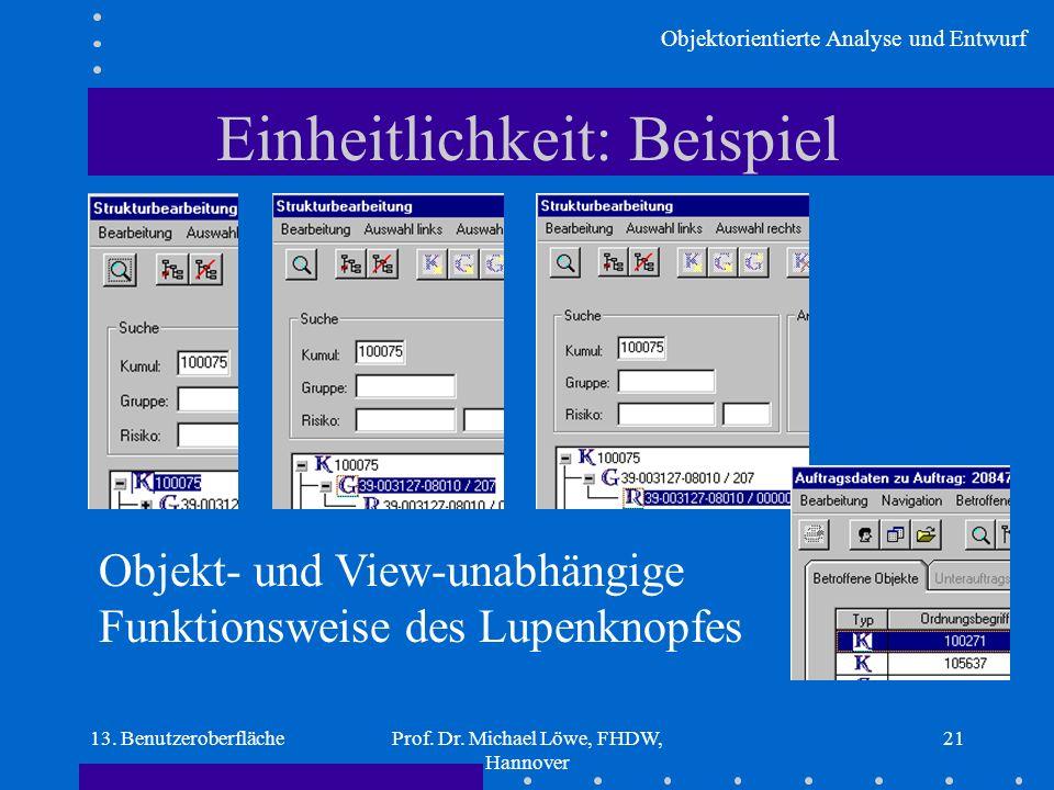 Objektorientierte Analyse und Entwurf 13. BenutzeroberflächeProf. Dr. Michael Löwe, FHDW, Hannover 21 Einheitlichkeit: Beispiel Objekt- und View-unabh