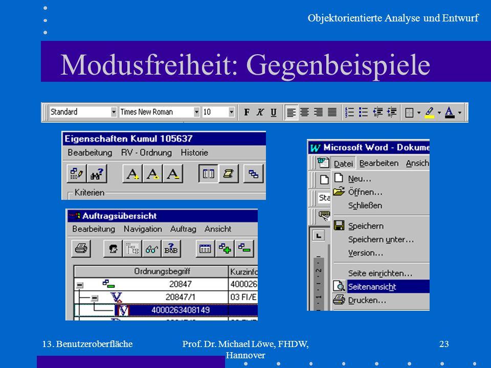Objektorientierte Analyse und Entwurf 13. BenutzeroberflächeProf. Dr. Michael Löwe, FHDW, Hannover 23 Modusfreiheit: Gegenbeispiele