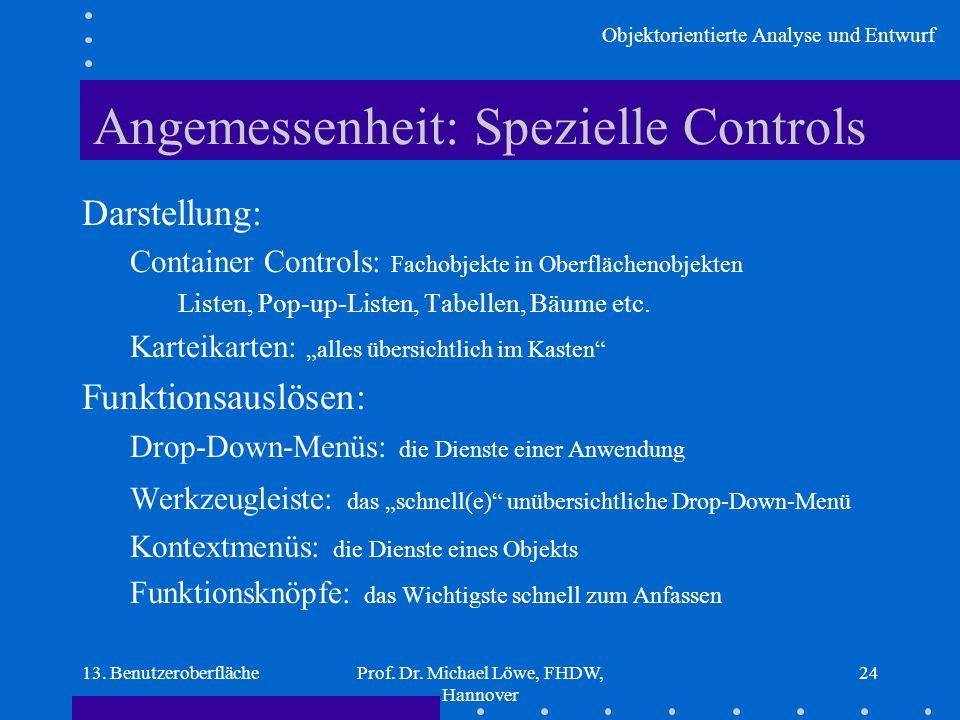 Objektorientierte Analyse und Entwurf 13. BenutzeroberflächeProf. Dr. Michael Löwe, FHDW, Hannover 24 Angemessenheit: Spezielle Controls Darstellung: