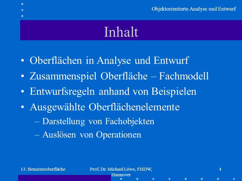 Objektorientierte Analyse und Entwurf 13. BenutzeroberflächeProf. Dr. Michael Löwe, FHDW, Hannover 4 Inhalt Oberflächen in Analyse und Entwurf Zusamme