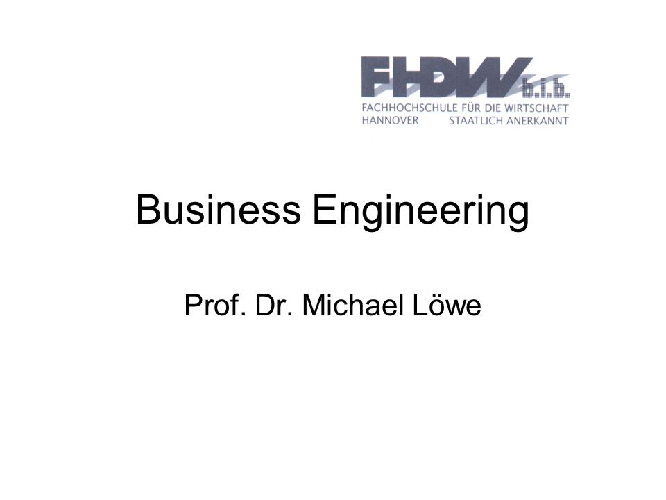 Business Engineering Prof. Dr. Michael Löwe