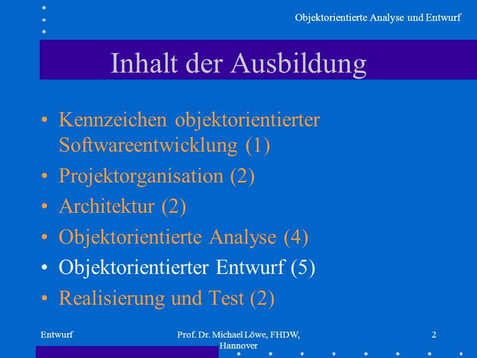 Objektorientierte Analyse und Entwurf EntwurfProf. Dr. Michael Löwe, FHDW, Hannover 2 Inhalt der Ausbildung Kennzeichen objektorientierter Softwareent