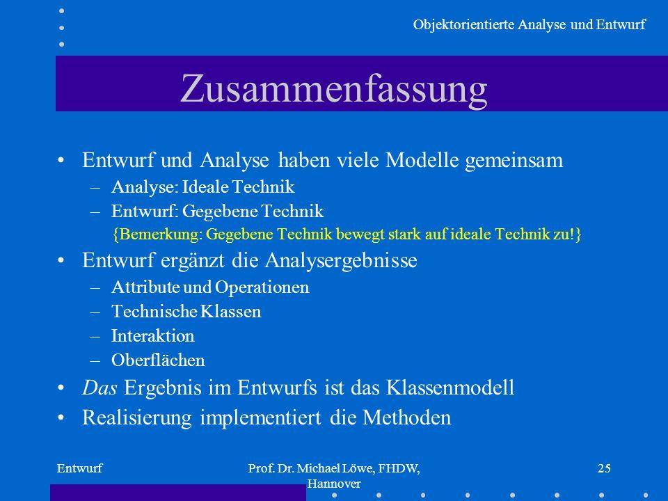 Objektorientierte Analyse und Entwurf EntwurfProf. Dr. Michael Löwe, FHDW, Hannover 25 Zusammenfassung Entwurf und Analyse haben viele Modelle gemeins