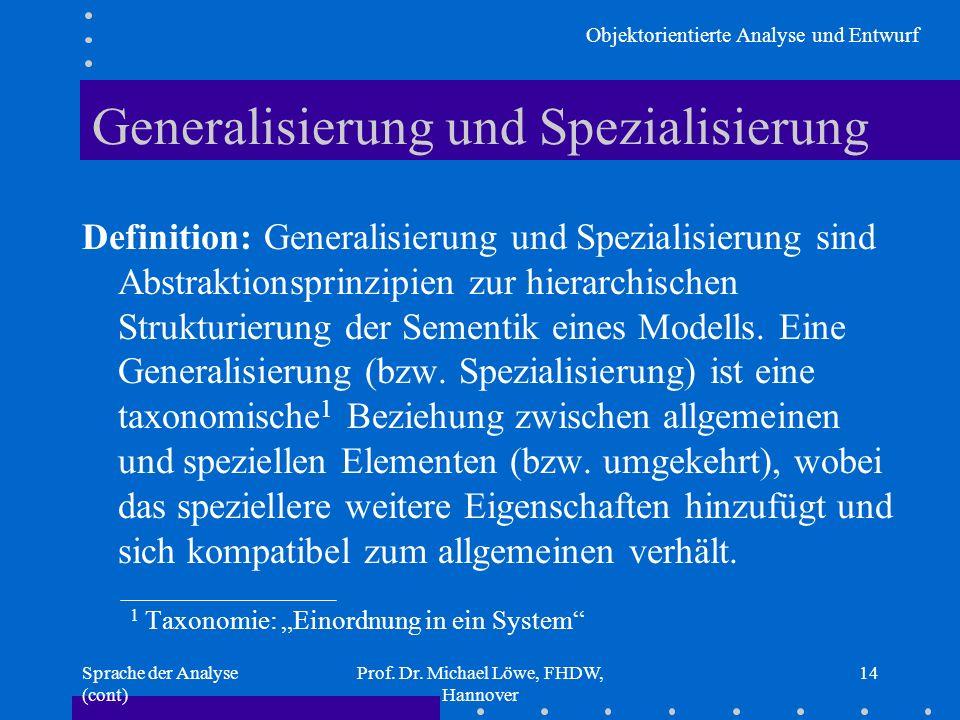 Objektorientierte Analyse und Entwurf Sprache der Analyse (cont) Prof. Dr. Michael Löwe, FHDW, Hannover 14 Generalisierung und Spezialisierung Definit