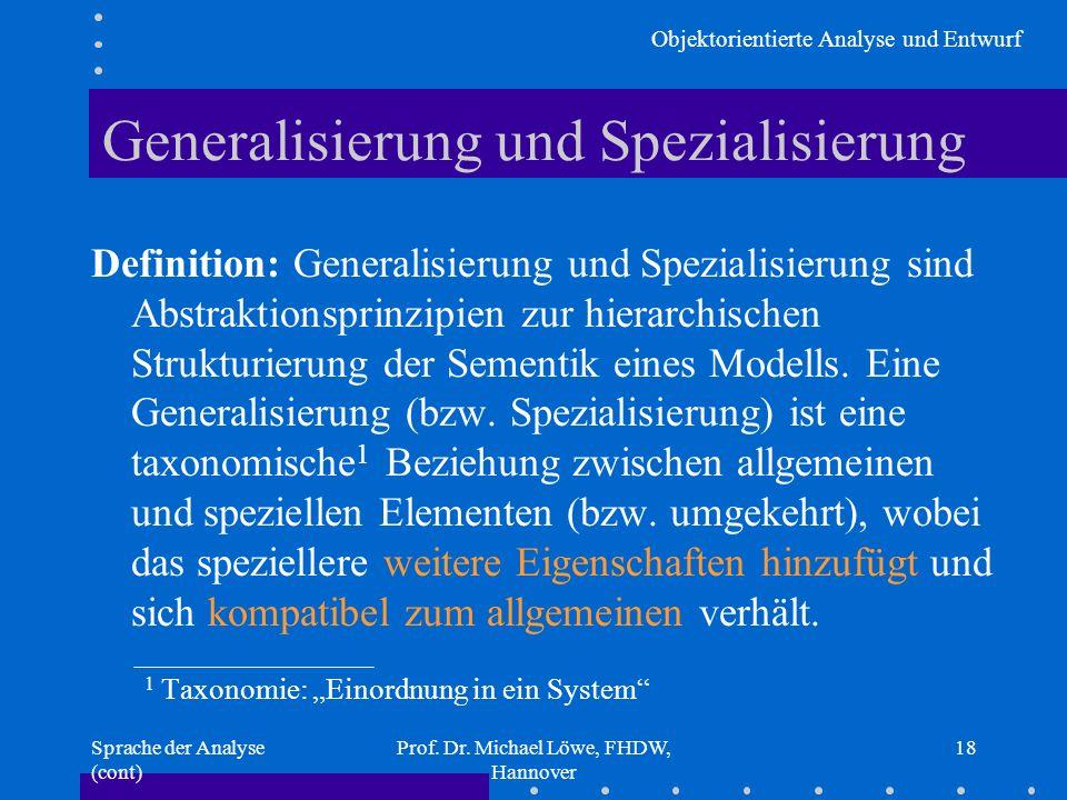 Objektorientierte Analyse und Entwurf Sprache der Analyse (cont) Prof. Dr. Michael Löwe, FHDW, Hannover 18 Generalisierung und Spezialisierung Definit
