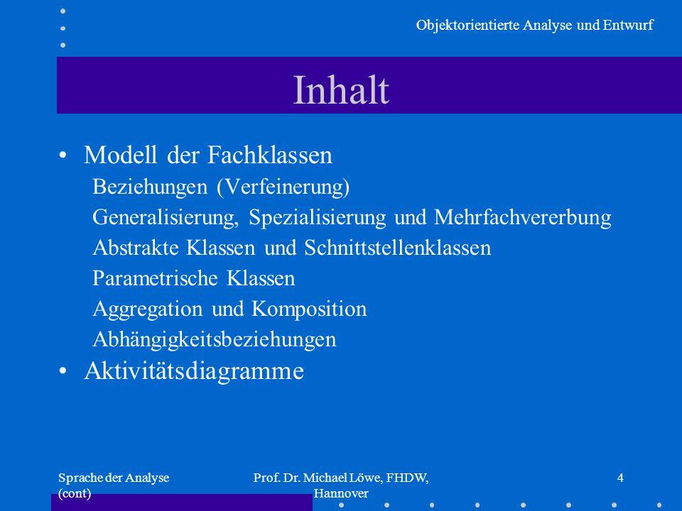 Objektorientierte Analyse und Entwurf Sprache der Analyse (cont) Prof. Dr. Michael Löwe, FHDW, Hannover 4 Inhalt Modell der Fachklassen Beziehungen (V