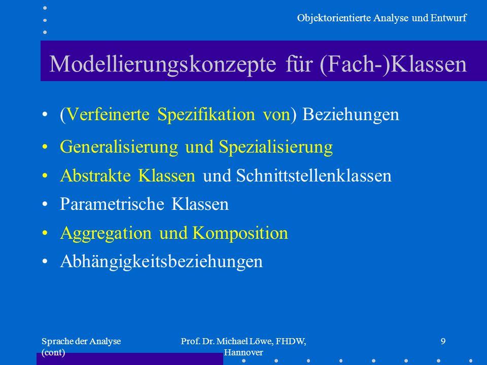 Objektorientierte Analyse und Entwurf Sprache der Analyse (cont) Prof. Dr. Michael Löwe, FHDW, Hannover 9 Modellierungskonzepte für (Fach-)Klassen (Ve