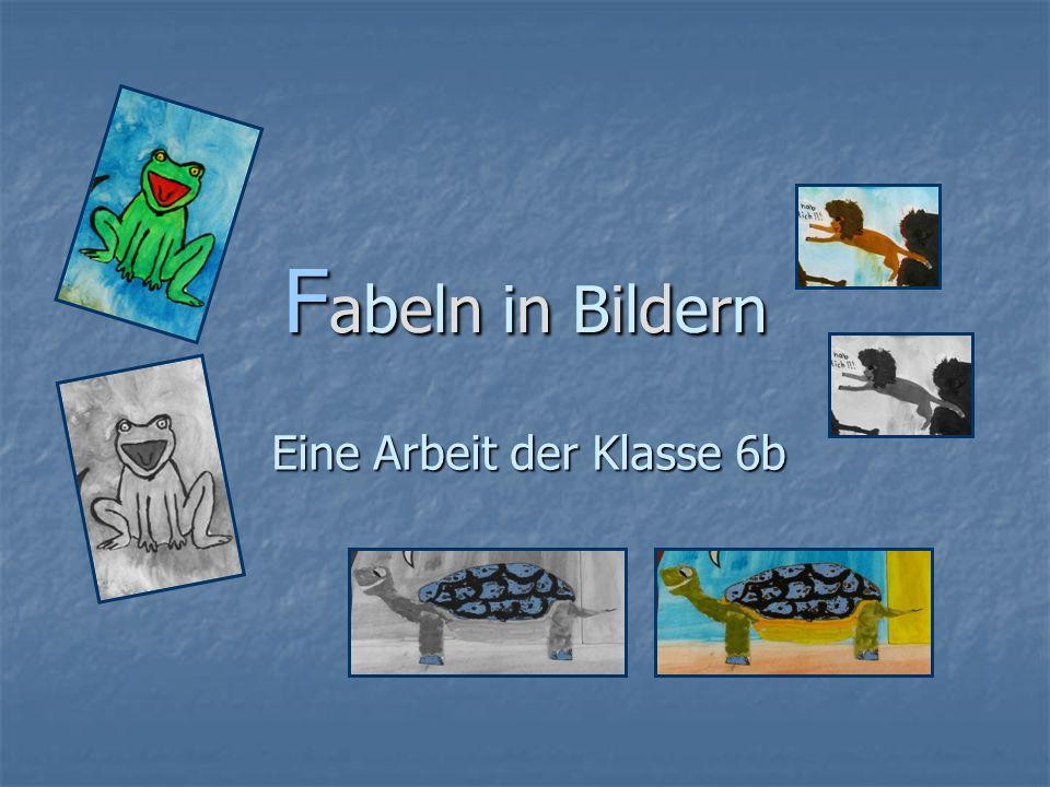 Fabeln in BildernFabeln in BildernFabeln in BildernFabeln in Bildern Eine Arbeit der Klasse 6b