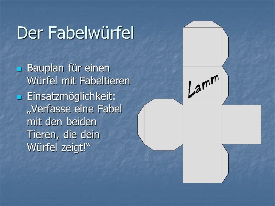 Der Fabelwürfel Bauplan für einen Würfel mit Fabeltieren Bauplan für einen Würfel mit Fabeltieren Einsatzmöglichkeit: Verfasse eine Fabel mit den beid