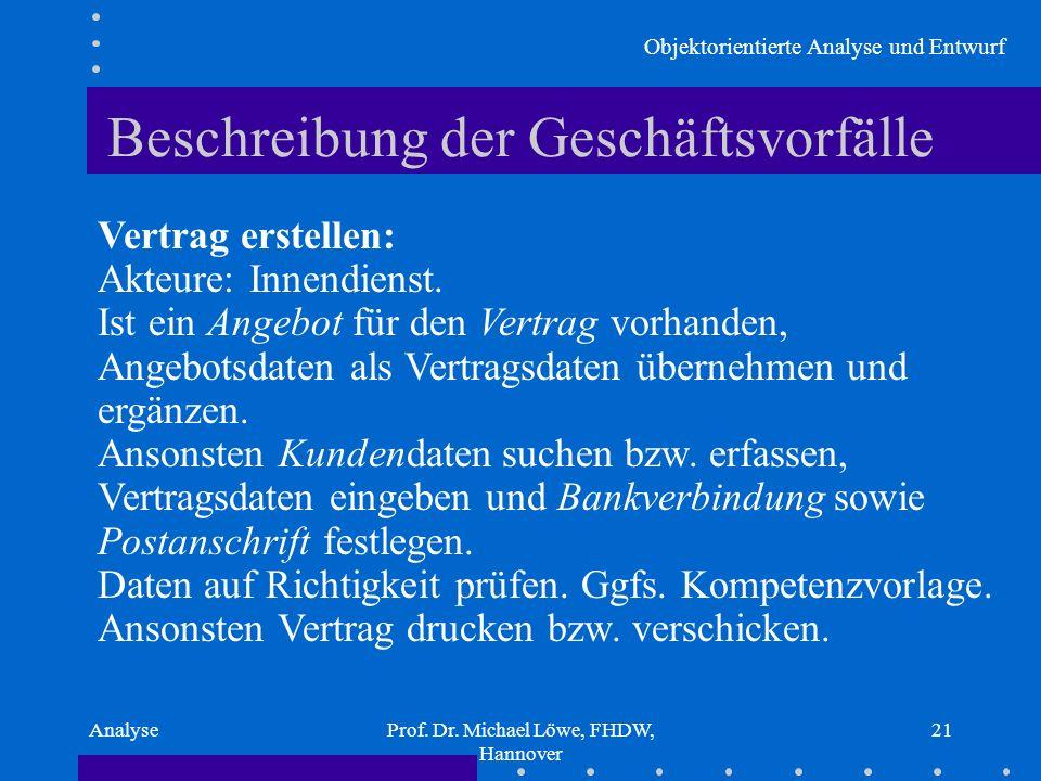 Objektorientierte Analyse und Entwurf AnalyseProf. Dr. Michael Löwe, FHDW, Hannover 21 Beschreibung der Geschäftsvorfälle Vertrag erstellen: Akteure: